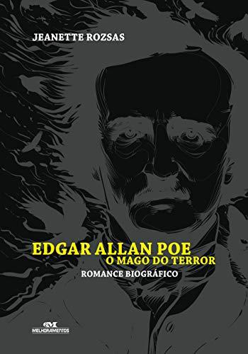 Edgar Allan Poe: o Mago do Terror: Romance Biográfico
