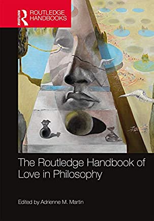The Routledge Handbook of Love in Philosophy (Routledge Handbooks in Philosophy) (English Edition)