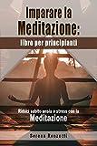 Imparare la Meditazione: libro per principianti: Riduci subito ansia e stress con la Meditazione