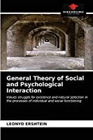General Theory of Social and Psychological Interaction: Values struggle for existence and natural selection in the processes of individual and social functioning