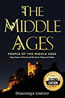 The Middle Ages: People of the Middle Ages - Kings, Queens, Minstrels and Merchants, Vikings and Knights