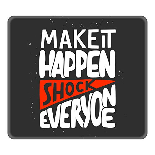 TheYaYaCafe Make It Happen Shock Everyone Motivational Quote Printed Mouse Pad for Computer Accessories, PC, Laptop
