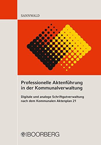 Professionelle Aktenführung in der Kommunalverwaltung: Digitale und analoge Schriftgutverwaltung nach dem Kommunalen Aktenplan 21