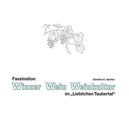 Faszination Winzer, Wein, Weinkultur im 'LIeblichen Taubertal'