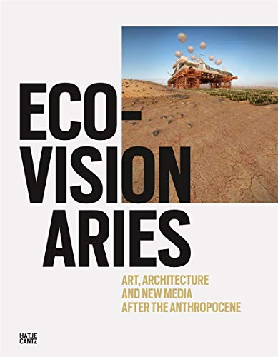Eco-Visionaries: Art, Architecture, and New Media after the Anthropocene (Architektur)