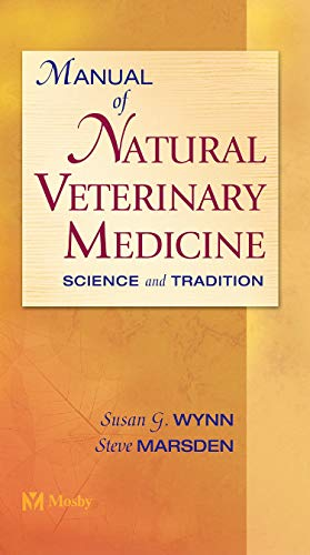 Compare Textbook Prices for Manual of Natural Veterinary Medicine: Science and Tradition 1 Edition ISBN 9780323013543 by Susan G. Wynn,Steve Marsden