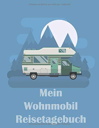 Mein Wohnmobil Reisetagebuch: Dein persönliches Tourenbuch für Wohnmobil und Campingreisen im großzügigen A4+ Format