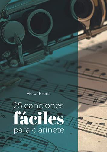 25 canciones fáciles para clarinete: Incluye acordes para acompañar todas las melodías