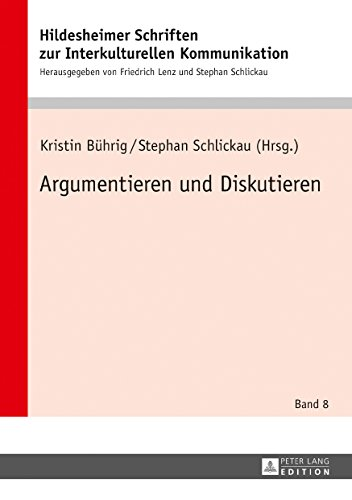 Argumentieren und Diskutieren (Hildesheimer Schriften zur Interkulturellen Kommunikation / Hildesheim Studies in Intercultural Communication 8)