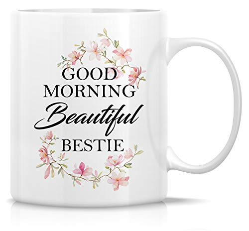 Retreez Funny Mug - Good Morning Beautiful Bestie 11 Oz Ceramic Coffee Mugs - Funny, Sarcasm, Sarcastic, Motivational, Inspirational birthday gifts for wife, girlfriend, friends, coworkers, mother mom