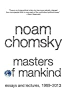 Masters of Mankind: Essays and Lectures, 1969-2013 by Noam Chomsky(2014-09-30)
