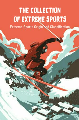 Compare Textbook Prices for The Collection of Extreme Sports: Extreme Sports Origin and Classification: Gifts for Father  ISBN 9798522050917 by SCHEMEKIA, Mr SPENCER