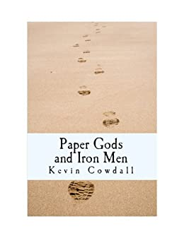 [Kevin Cowdall]のPaper Gods and Iron Men (English Edition)