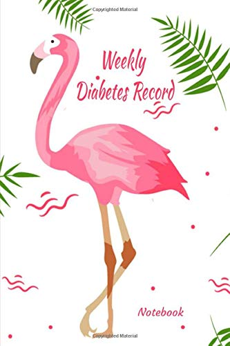 Weekly diabetes record notebook: a diary to record your blood sugar level | adults children | cover flamingo pink | 6 x 9 inches  |  120 pages  | notebook to give to a diabetic person