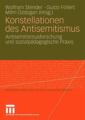 Konstellationen des Antisemitismus: Antisemitismusforschung und sozialpädagogische Praxis (Perspektiven kritischer Sozialer Arbeit 8)
