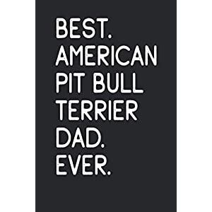 Best American Pit Bull Terrier Dad Ever: Funny Notebook | Unique Journal For Proud Dog Dads | Dot Grid | 120 Dotted Pages | 6x9 | Journaling Gift Idea For Men & Boys | Individual Note Book, Notepad 40