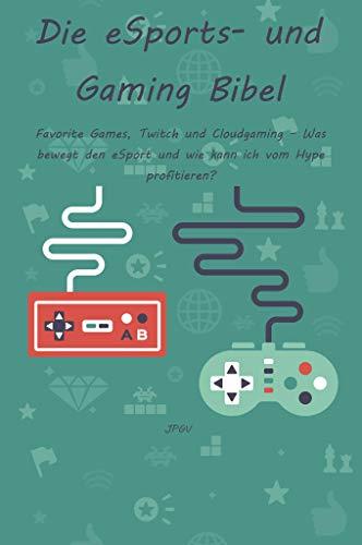 Die eSports- und Gaming Bibel: Favorite Games, Twitch und Cloudgaming - Was bewegt den eSport und wie kann vom Hype profitieren?