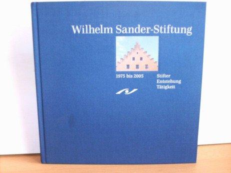 Wilhelm-Sander-Stiftung : 1975 bis 2005 ; Stifter, Entstehung, Tätigkeit