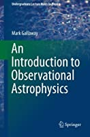 An Introduction to Observational Astrophysics (Undergraduate Lecture Notes in Physics) by Mark Gallaway(2015-11-16)