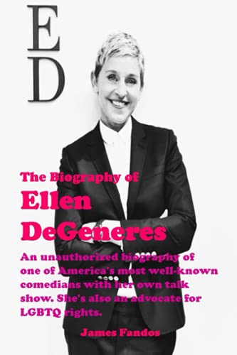THE BIOGRAPHY OF ELLEN DEGENERES: An unauthorized biography of one of America's most well-known comedians with her own talk show. She's also an advocate for LGBTQ rights.
