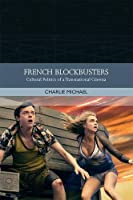 French Blockbusters: Cultural Politics of a Transnational Cinema (Traditions in World Cinema)