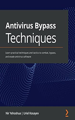 Antivirus Bypass Techniques: Learn practical techniques and tactics to combat, bypass, and evade antivirus software