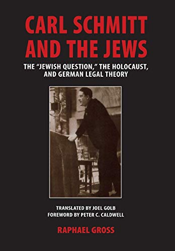 """Carl Schmitt and the Jews: The """"Jewish Question,"""" the Holocaust, and German Legal Theory (George L. Mosse Series in Modern European Cultural and Intellectual History)"""