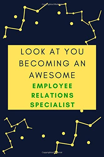 Look At You Becoming An Awesome EMPLOYEE RELATIONS SPECIALIST: Journal Gift for EMPLOYEE RELATIONS SPECIALIST Lovers, Notebook For coworkers ... member Starting a New Job Thank You Gift Idea