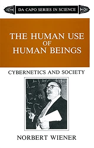 Compare Textbook Prices for The Human Use Of Human Beings: Cybernetics And Society New edition Edition ISBN 9780306803208 by Norbert Wiener