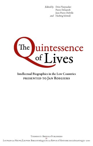 The Quintessence of Lives: Intellectual Biographies in the Low Countries Presented to Jan Roegiers