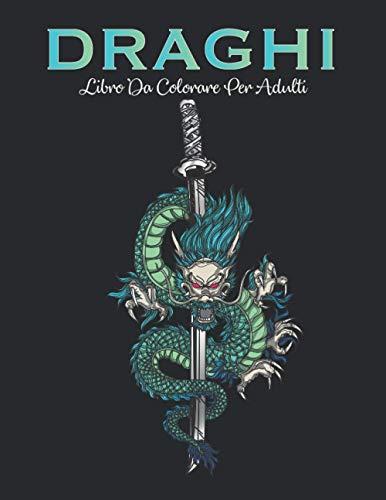 Draghi libro da colorare per Adulti: Draghi cinesi e mandala asiatici - antistress, fantasia, meditazione, rilassamento - 50 immagini da colorare (draghi e dinosauri)