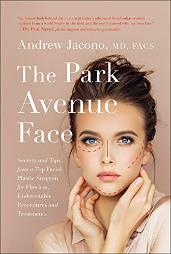 Park Avenue Face: Secrets and Tips from a Top Facial Plastic Surgeon for Flawless, Undetectable Procedures and Treatments
