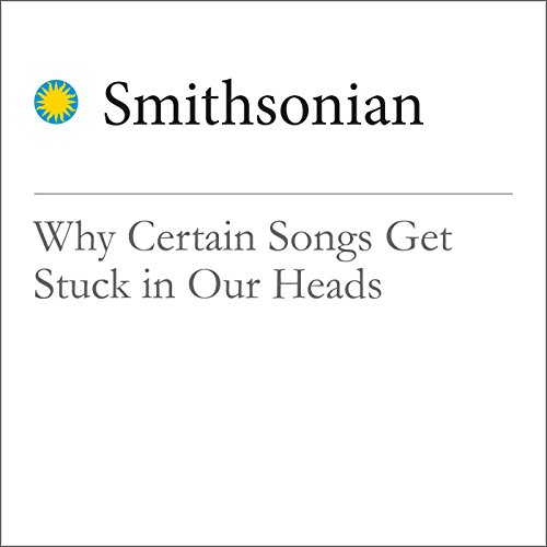 Why Certain Songs Get Stuck in Our Heads audiobook cover art