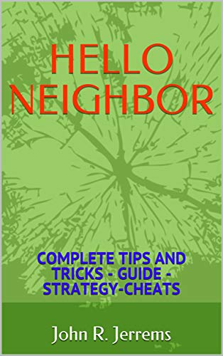 HELLO NEIGHBOR: COMPLETE TIPS AND TRICKS - GUIDE - STRATEGY-CHEATS (English Edition)