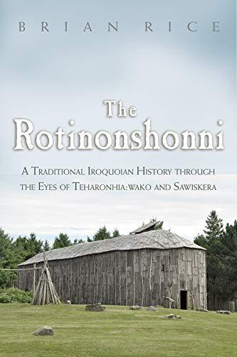 The Rotinonshonni: A Traditional Iroquoian History through the Eyes of Teharonhia:wako and Sawiskera (The Iroquois and Their Neighbors)