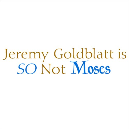 Jeremy Goldblatt Is So Not Moses (Unabridged) audiobook cover art