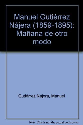 Manuel Gutiérrez Nájera (1859-1895): Mañana de otro modo