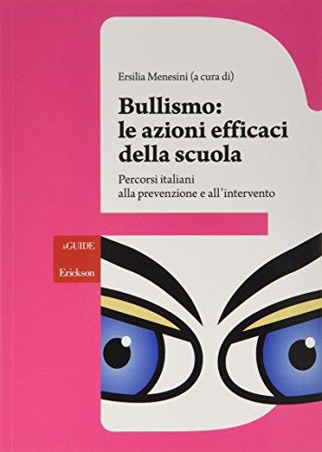 Bullismo: le azioni efficaci della scuola. Percorsi italiani alla prevenzione e all'intervento