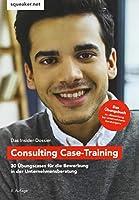 Das Insider-Dossier: Consulting Case-Training: 30 Uebungscases fuer die Bewerbung in der Unternehmensberatung