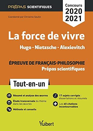La force de vivre - Épreuve de français-philosophie - Prépas scientifiques - Concours 2020-2021: Tout-en-un - Hugo, Les Contemplations - Nietzsche, Le Gai Savoir - Alexievitch, La supplication (2020)