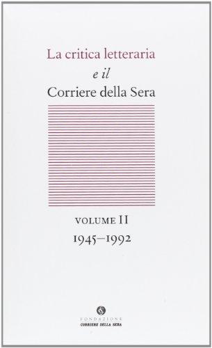 La critica letteraria e il Corriere della sera. 1945-1992 (Vol. 2)