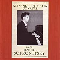 Scriabin - Piano Sonatas - Vladimir Sofronitsky