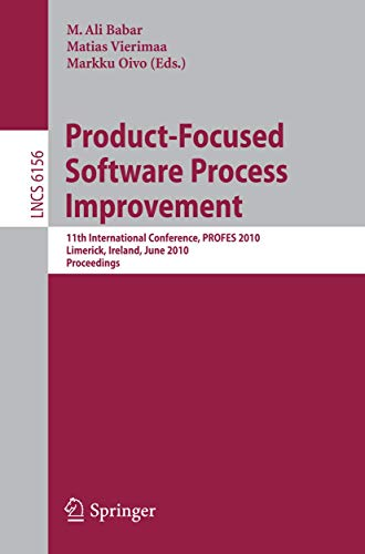 Product-Focused Software Process Improvement: 11th International Conference, PROFES 2010, Limerick, Ireland, June 21-23, 2010, Proceedings (Lecture Notes in Computer Science (6156), Band 6156)