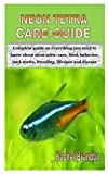 NEON TETRA CARE GUIDE: Complete guide on everything you need to know about neon tetra: care, food, behavior, tank mates, breeding, lifespan and disease