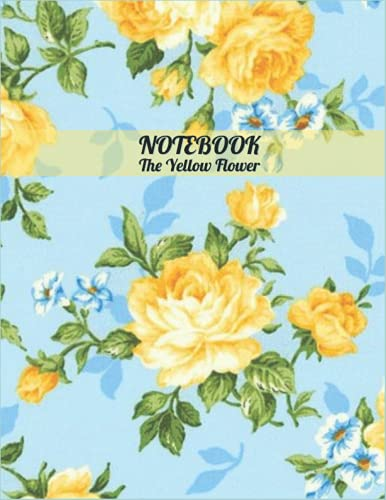 Notebook the yellow flower: Lined Notebook Journal (College Ruled Paper) - soft cover of the color of roses - 120 Pages - 8.5 x