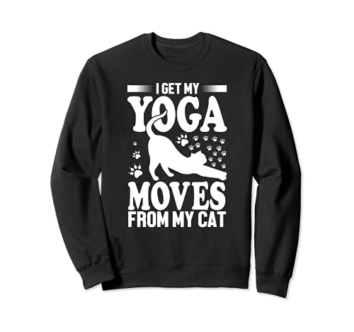 I Get My Yoga Moves From My Cat - Yoga Cat Lover Funny Sudadera