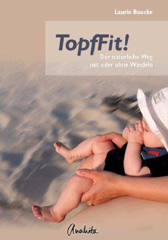 TopfFit! : Der natürliche Weg mit oder ohne Windeln