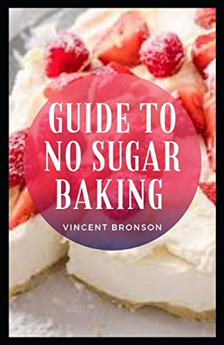 Guide to No Sugar Baking: There are a number of sugar substitutes on the market but the most natural are whole fruit and vegetables.