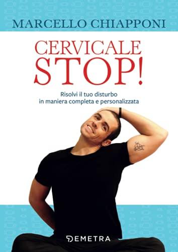 Cervicale Stop!: Risolvi il tuo disturbo in maniera completa e personalizzata