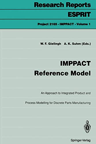 IMPPACT Reference Model: An Approach to Integrated Product and Process Modelling for Discrete Parts Manufacturing (Research Reports Esprit (1), Band 1)